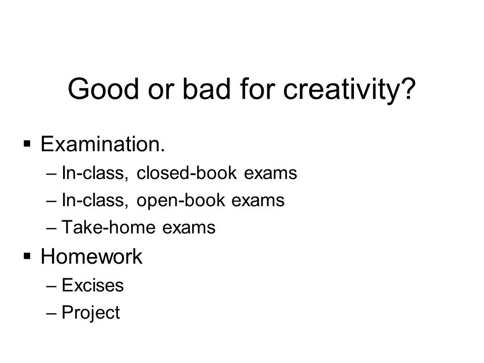 Good or bad for creativity.  Examination.