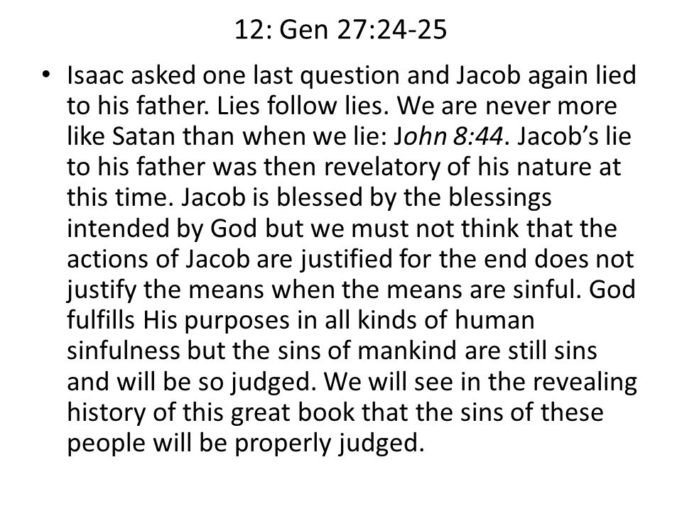 12: Gen 27:24-25 Isaac asked one last question and Jacob again lied to his father.