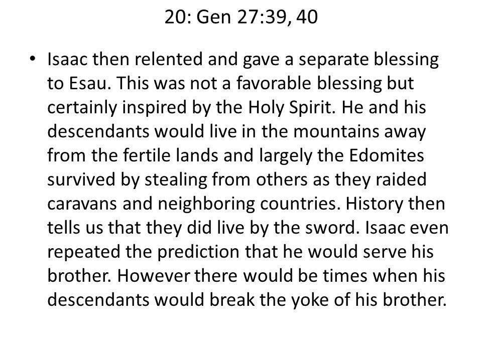 20: Gen 27:39, 40 Isaac then relented and gave a separate blessing to Esau.