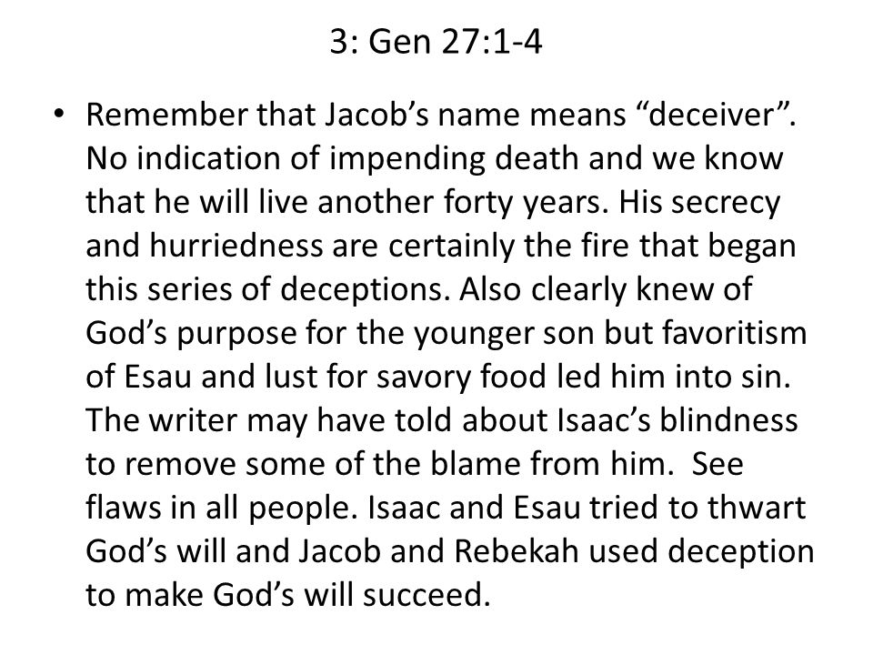 3: Gen 27:1-4 Remember that Jacob's name means deceiver .