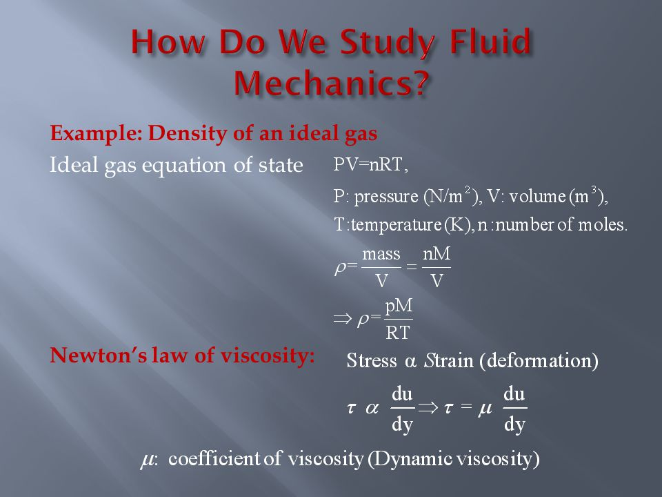 Example: Density of an ideal gas Ideal gas equation of state Newton's law of viscosity: