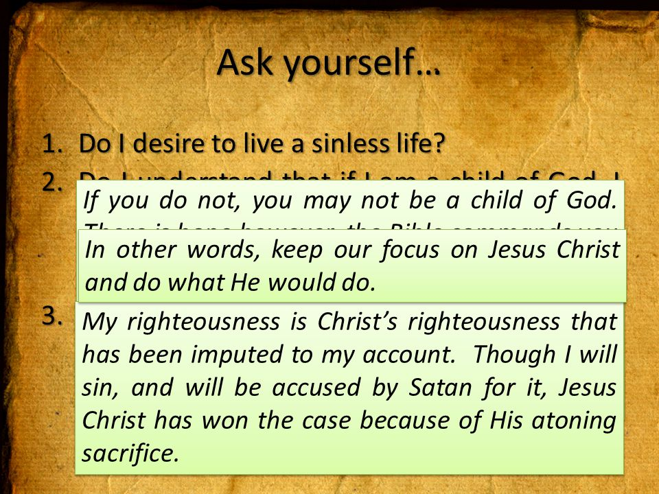 Ask yourself… 1.Do I desire to live a sinless life.