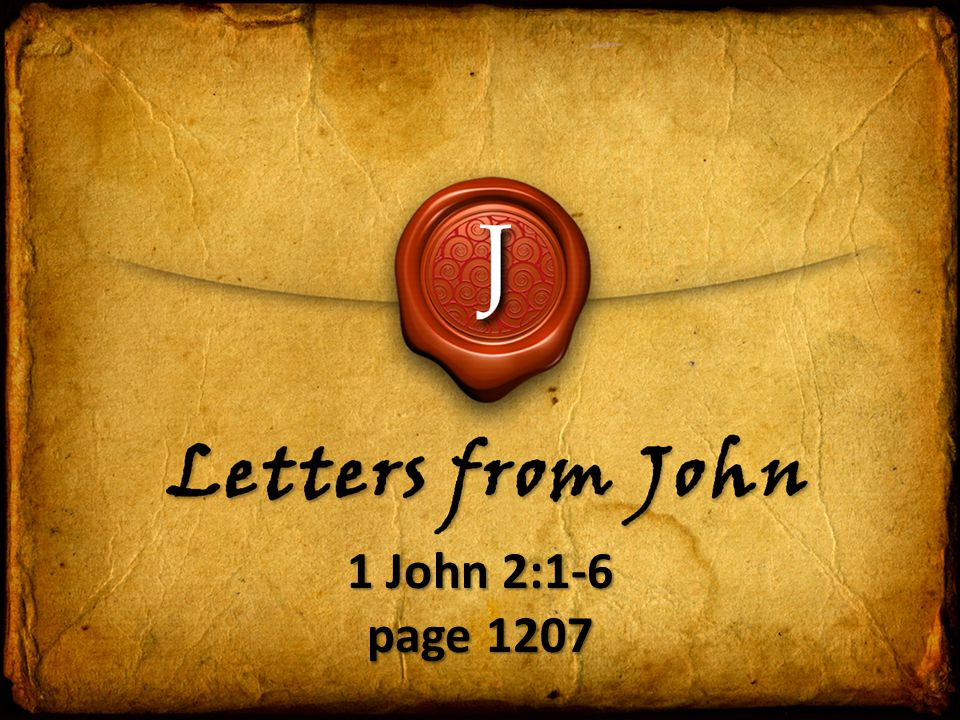 J Letters from John 1 John 2:1-6 page 1207