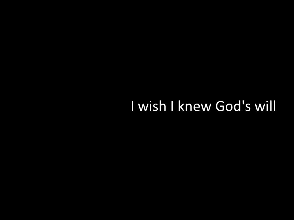 I wish I knew God s will