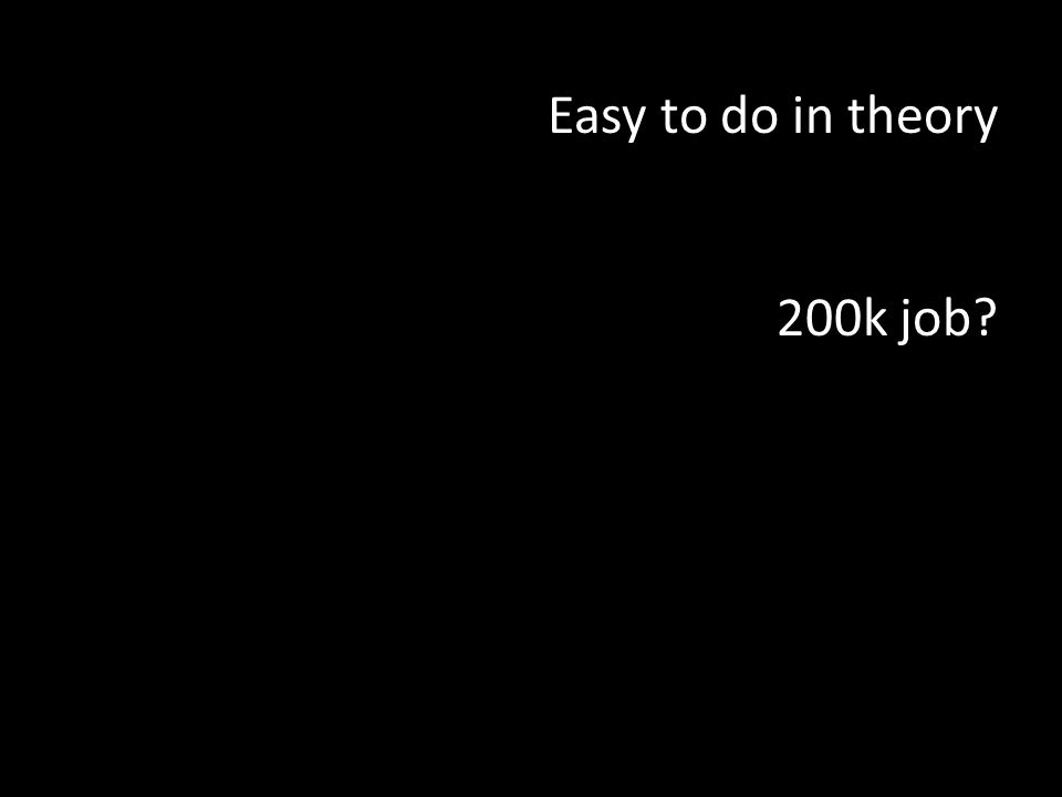 Easy to do in theory 200k job