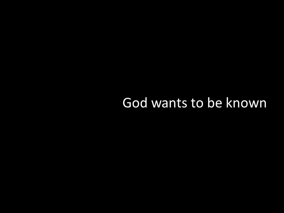 God wants to be known