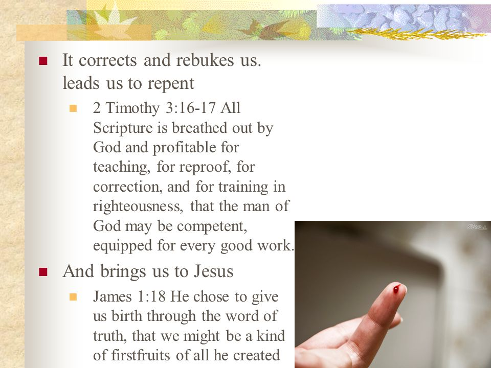 It corrects and rebukes us.
