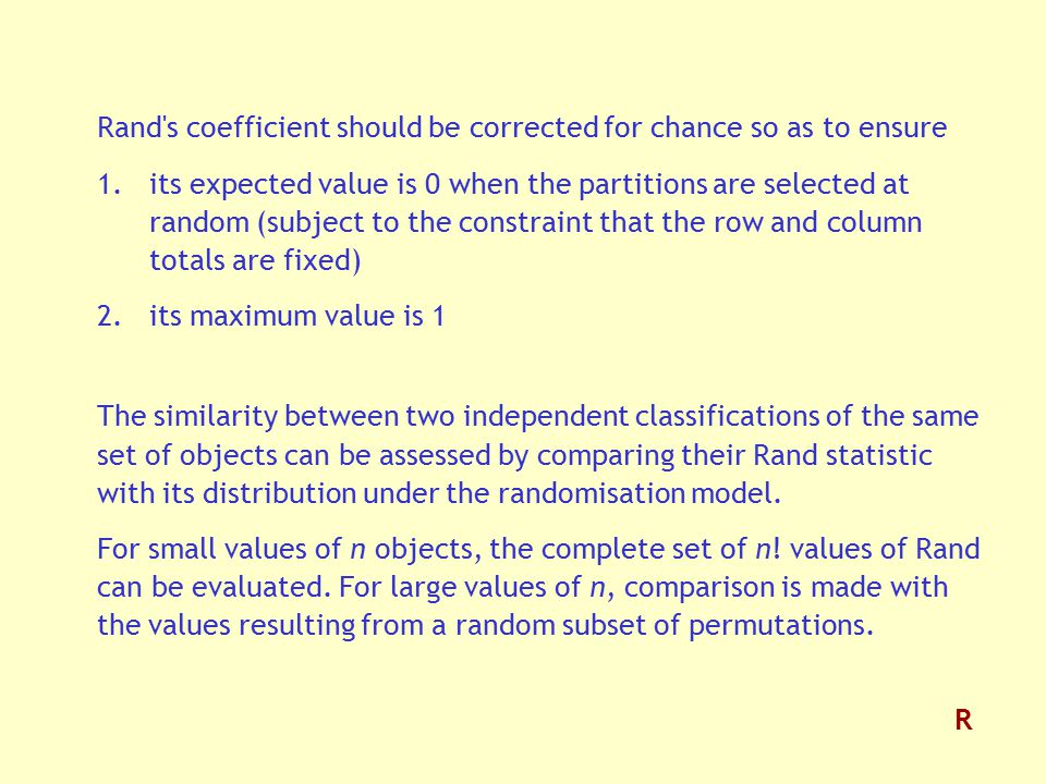 Rand's coefficient should be corrected for chance so as to ensure 1.its expected value is 0 when the partitions are selected at random (subject to the
