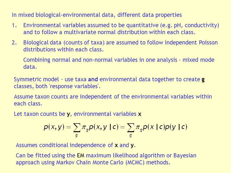 In mixed biological-environmental data, different data properties 1.Environmental variables assumed to be quantitative (e.g. pH, conductivity) and to