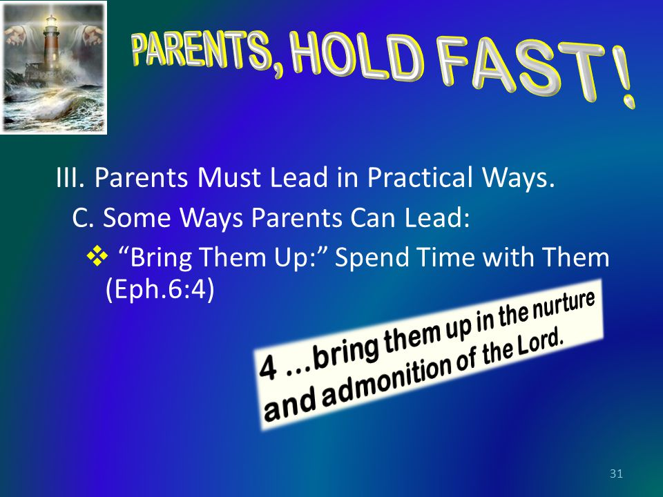 III. Parents Must Lead in Practical Ways. C.
