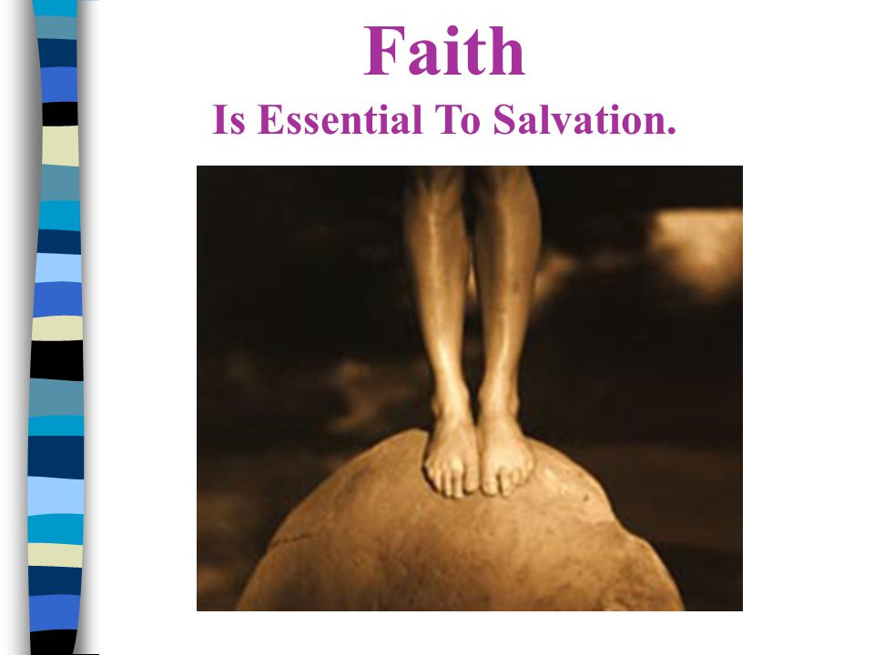 Faith Is Essential To Salvation. John 3:16 - Whoever believes on Jesus should have eternal life.