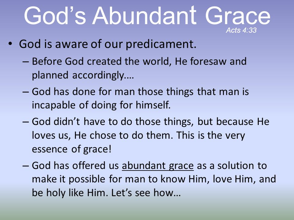 God is aware of our predicament. – Before God created the world, He foresaw and planned accordingly.… – God has done for man those things that man is