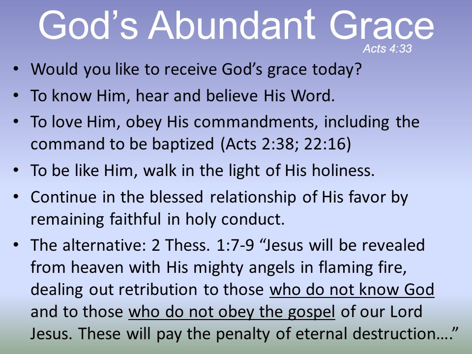 Would you like to receive God's grace today? To know Him, hear and believe His Word. To love Him, obey His commandments, including the command to be b