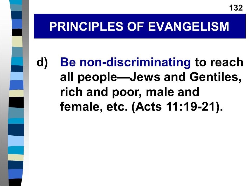 d)Be non-discriminating to reach all people—Jews and Gentiles, rich and poor, male and female, etc.