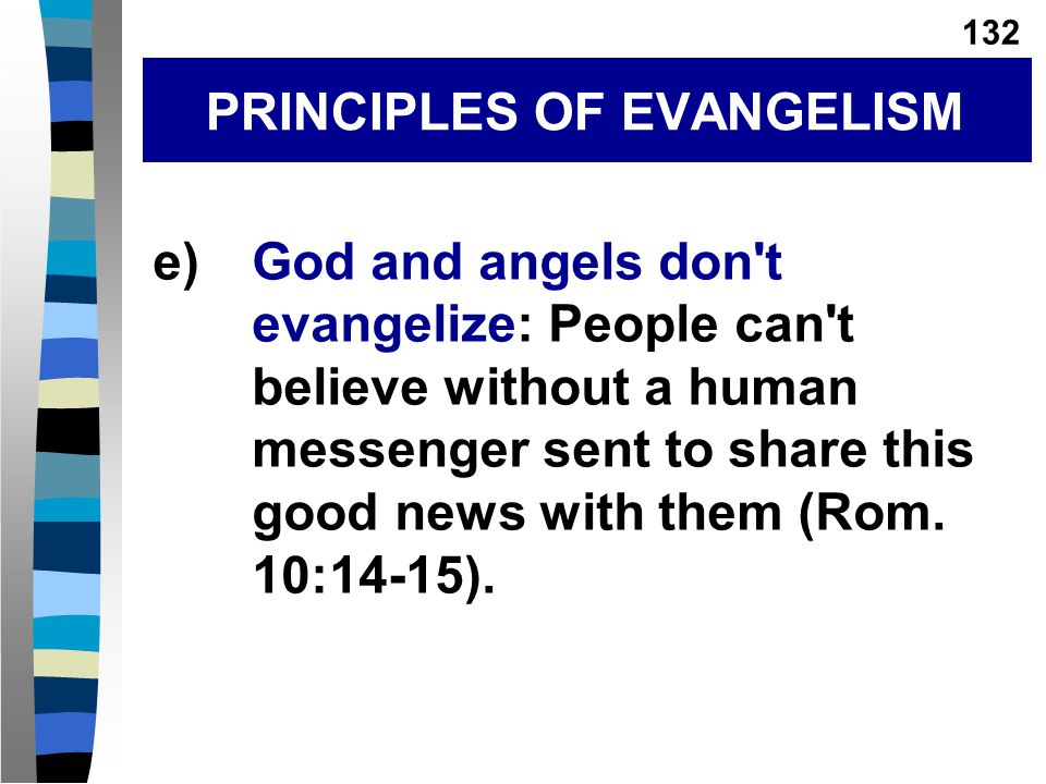 e)God and angels don t evangelize: People can t believe without a human messenger sent to share this good news with them (Rom.