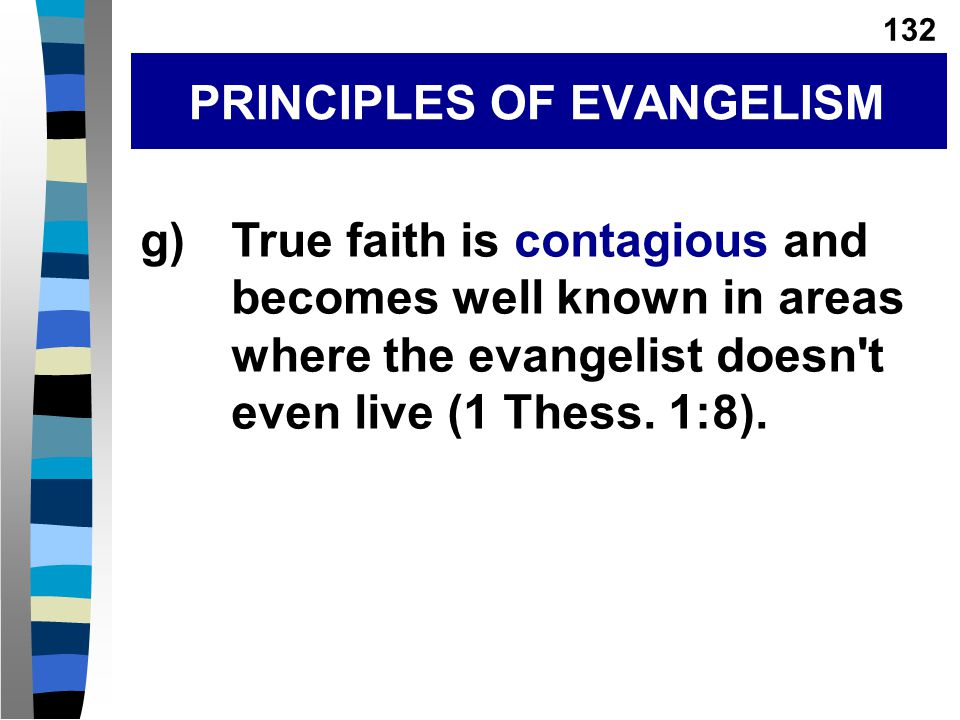 g)True faith is contagious and becomes well known in areas where the evangelist doesn t even live (1 Thess.