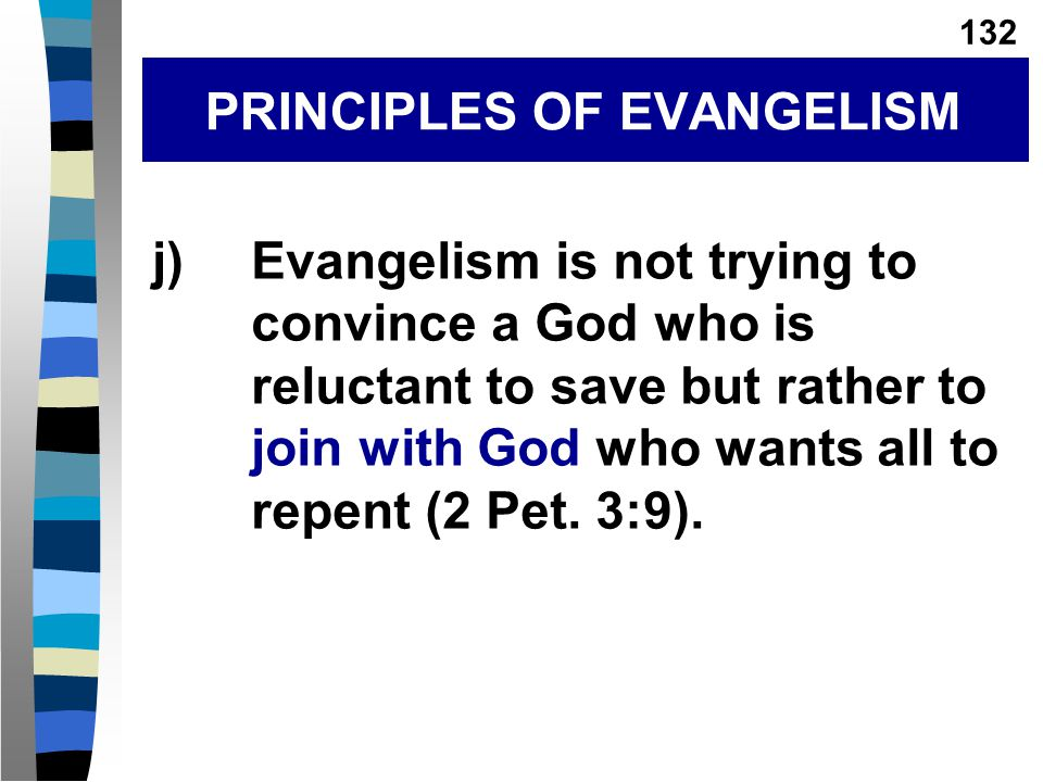 j)Evangelism is not trying to convince a God who is reluctant to save but rather to join with God who wants all to repent (2 Pet.