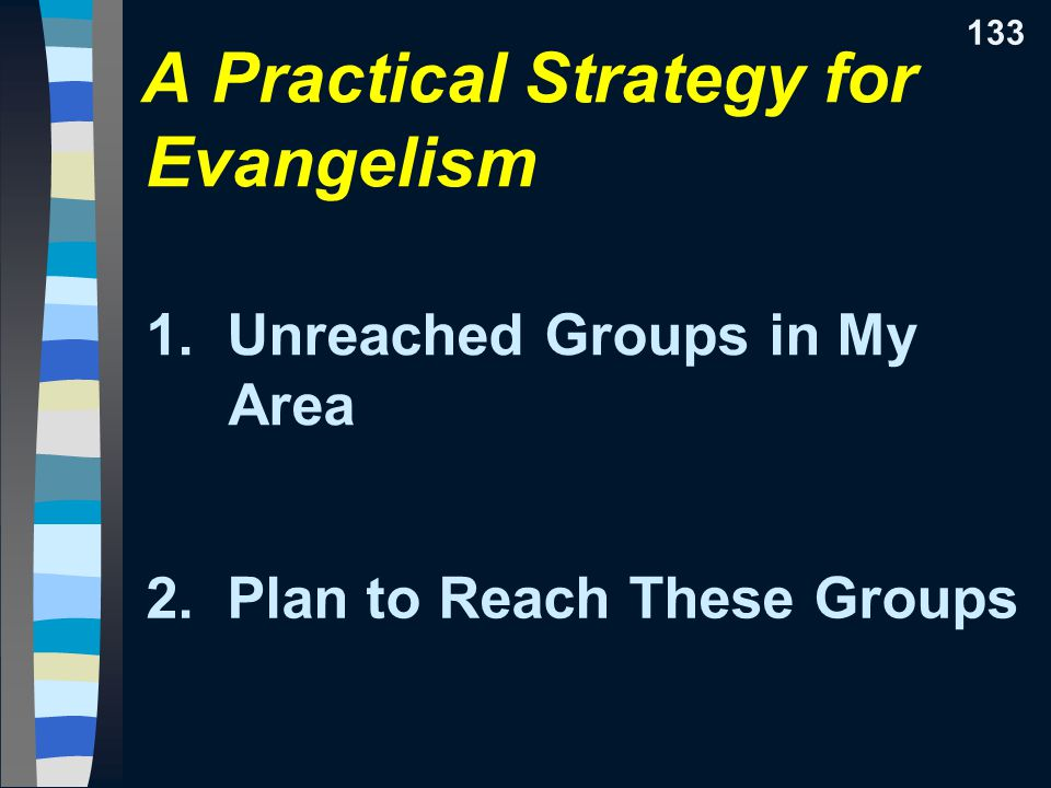 A Practical Strategy for Evangelism 1. Unreached Groups in My Area 2.