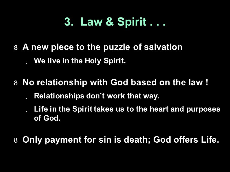 3. Law & Spirit...  A new piece to the puzzle of salvation  We live in the Holy Spirit.