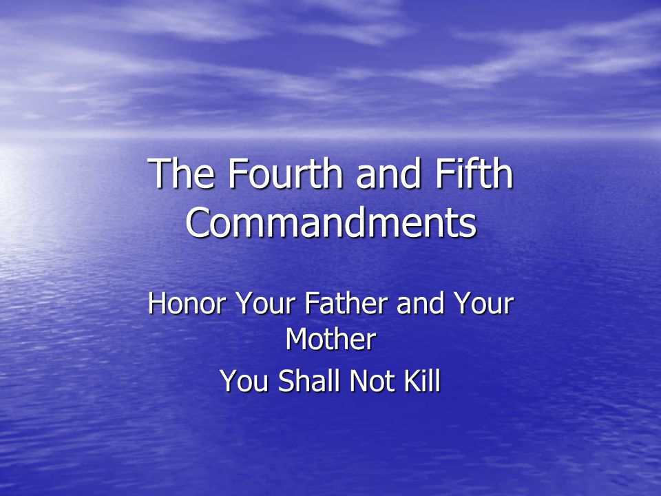 The Fourth Commandment Honor your father and your mother.  After the first three commandments, parents are next in the divine order of charity.