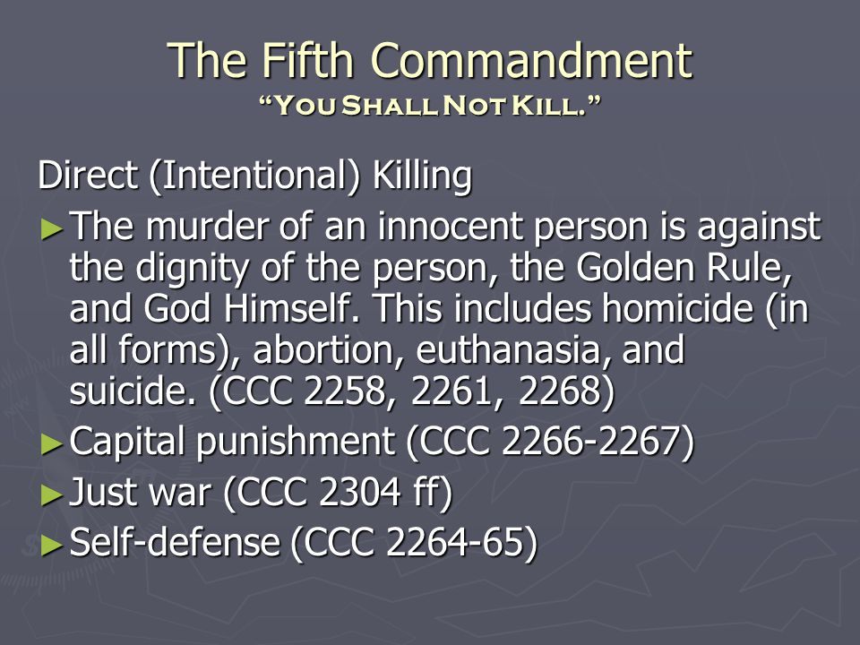 The Fifth Commandment You Shall Not Kill. Direct (Intentional) Killing ► The murder of an innocent person is against the dignity of the person, the Golden Rule, and God Himself.