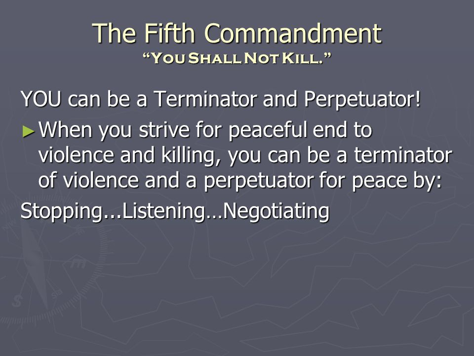 "The Fifth Commandment ""You Shall Not Kill."" YOU can be a Terminator and Perpetuator! ► When you strive for peaceful end to violence and killing, you c"