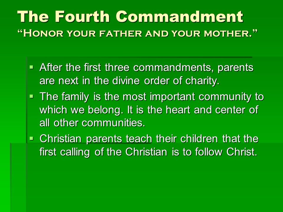 The Fourth Commandment Honor your father and your mother.  Requires dutiful obedience to parents, our elders.