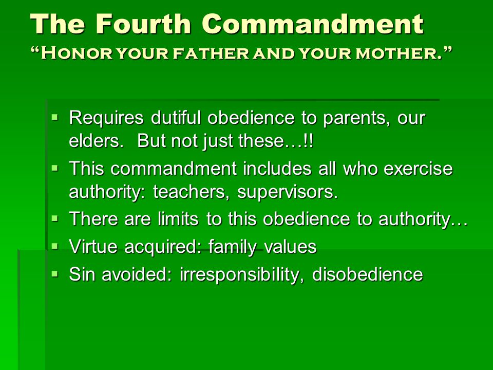 The Fourth Commandment Honor your father and your mother.  Requires dutiful obedience to parents, our elders.