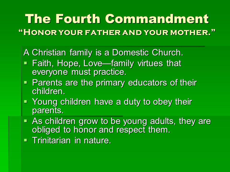 The Fourth Commandment Honor your father and your mother. A Christian family is a Domestic Church.