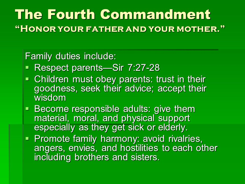 The Fourth Commandment Honor your father and your mother. Parental duties include:  Raise children conscientiously: raise children physically, spiritually, intellectually, emotionally, and morally.