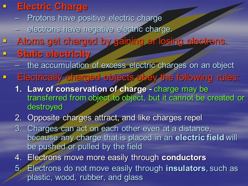  Electric Charge –Protons have positive electric charge –electrons have negative electric charge.