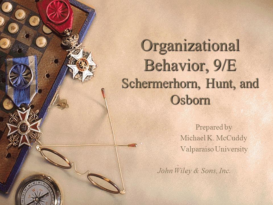Organizational Behavior, 9/E Schermerhorn, Hunt, and Osborn Prepared by Michael K.