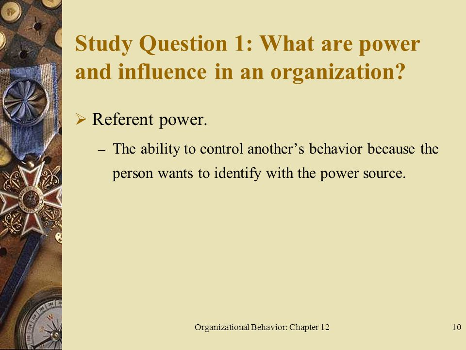 Organizational Behavior: Chapter 1210 Study Question 1: What are power and influence in an organization.