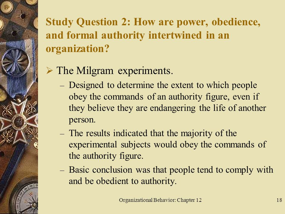 Organizational Behavior: Chapter 1218 Study Question 2: How are power, obedience, and formal authority intertwined in an organization.