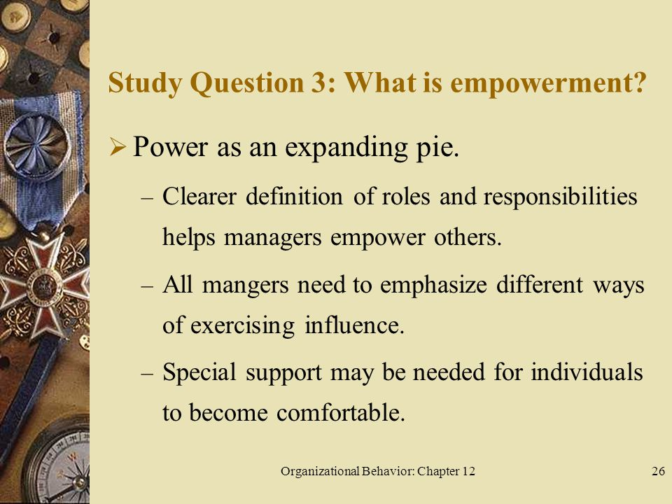 Organizational Behavior: Chapter 1226 Study Question 3: What is empowerment.