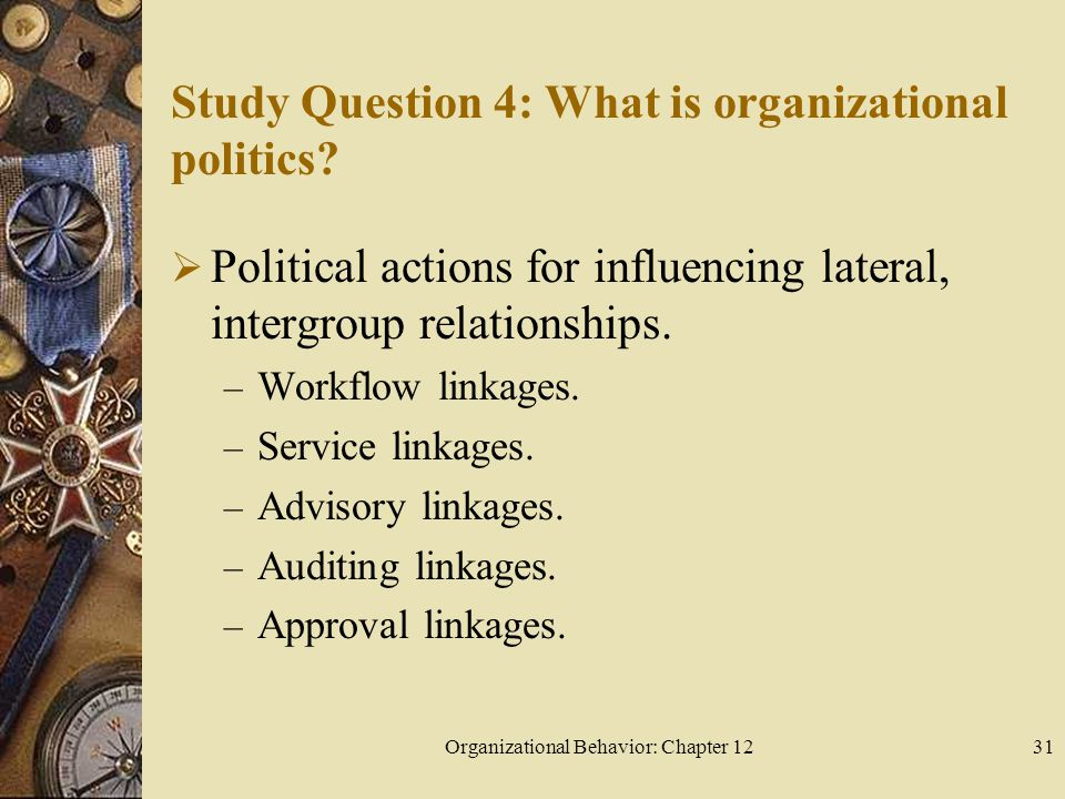 Organizational Behavior: Chapter 1231 Study Question 4: What is organizational politics.