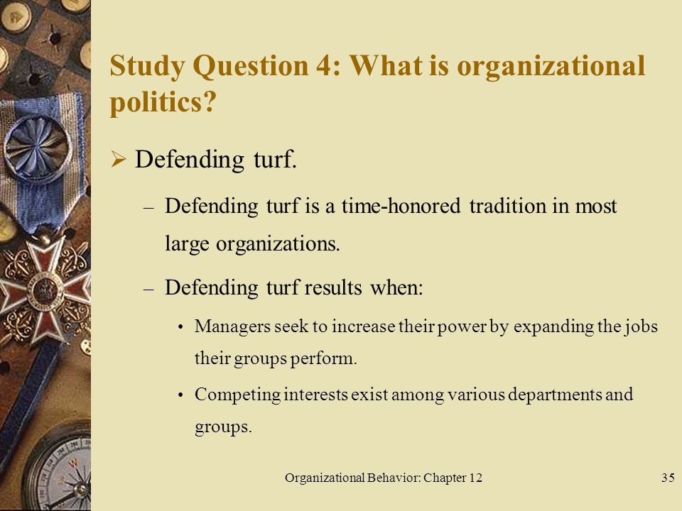 Organizational Behavior: Chapter 1235 Study Question 4: What is organizational politics.