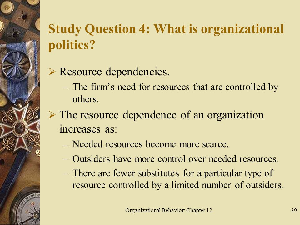 Organizational Behavior: Chapter 1239 Study Question 4: What is organizational politics.