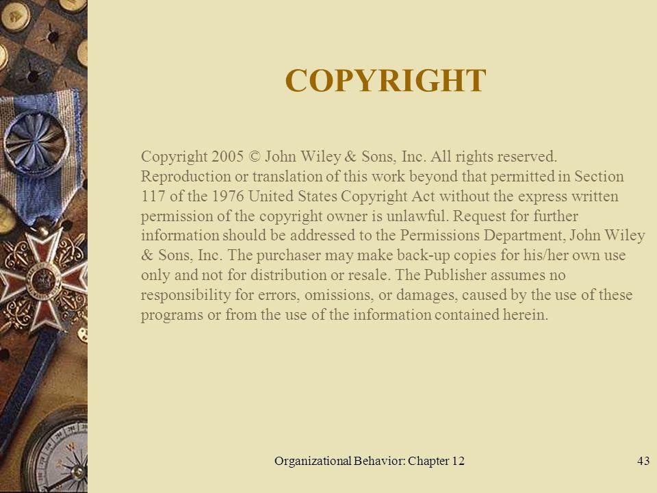 Organizational Behavior: Chapter 1243 COPYRIGHT Copyright 2005 © John Wiley & Sons, Inc.