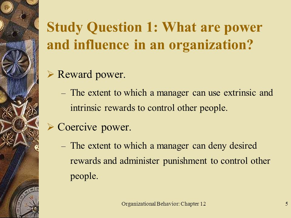Organizational Behavior: Chapter 1216 Study Question 1: What are power and influence in an organization.