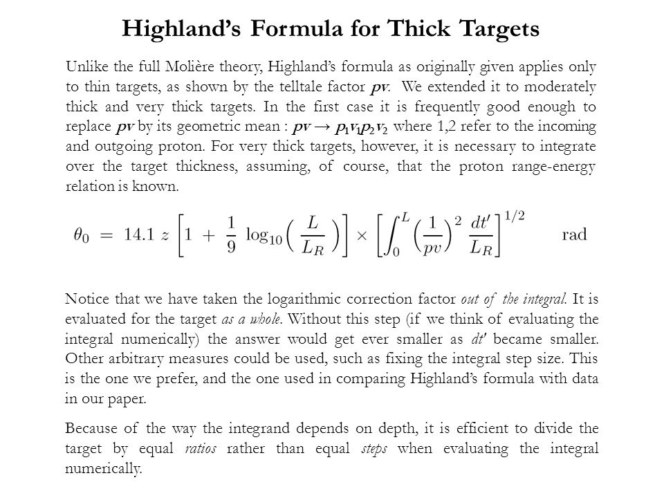 Highland's Formula for Thick Targets Unlike the full Molière theory, Highland's formula as originally given applies only to thin targets, as shown by