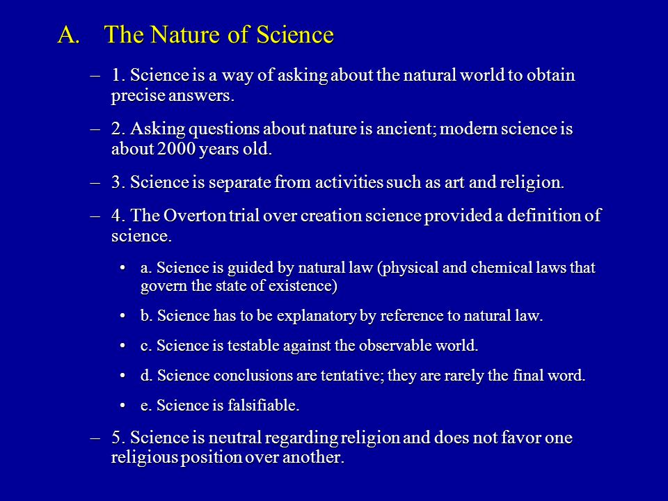 A.The Nature of Science –1. Science is a way of asking about the natural world to obtain precise answers. –2. Asking questions about nature is ancient