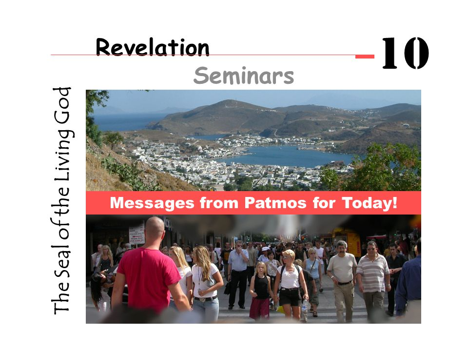 The Seal of the Living God Messages from Patmos for Today! Revelation Seminars 10
