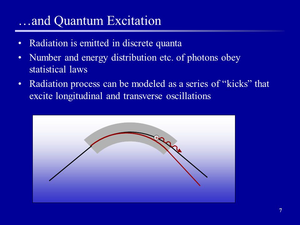 7 …and Quantum Excitation Radiation is emitted in discrete quanta Number and energy distribution etc.