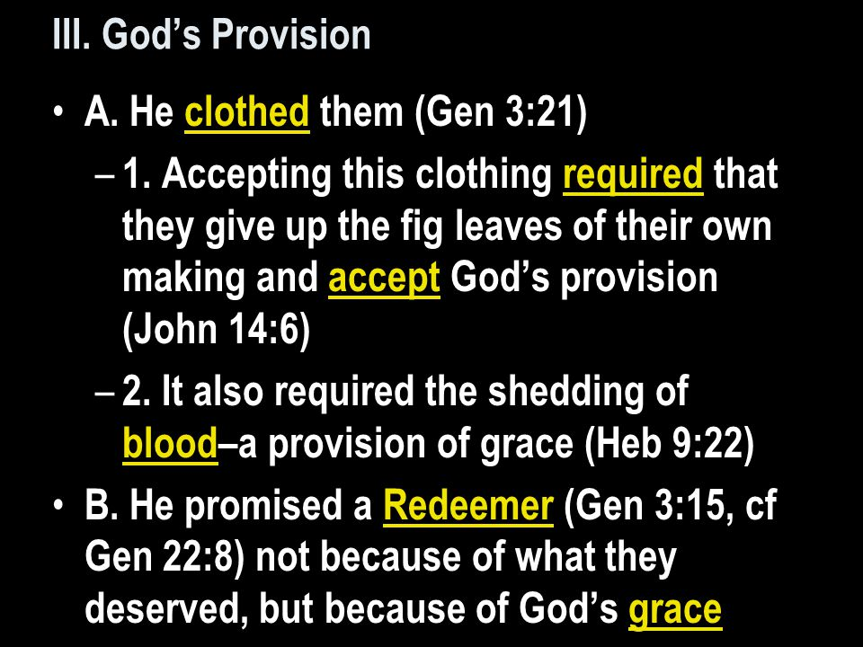 III. God's Provision A. He clothed them (Gen 3:21) – 1.