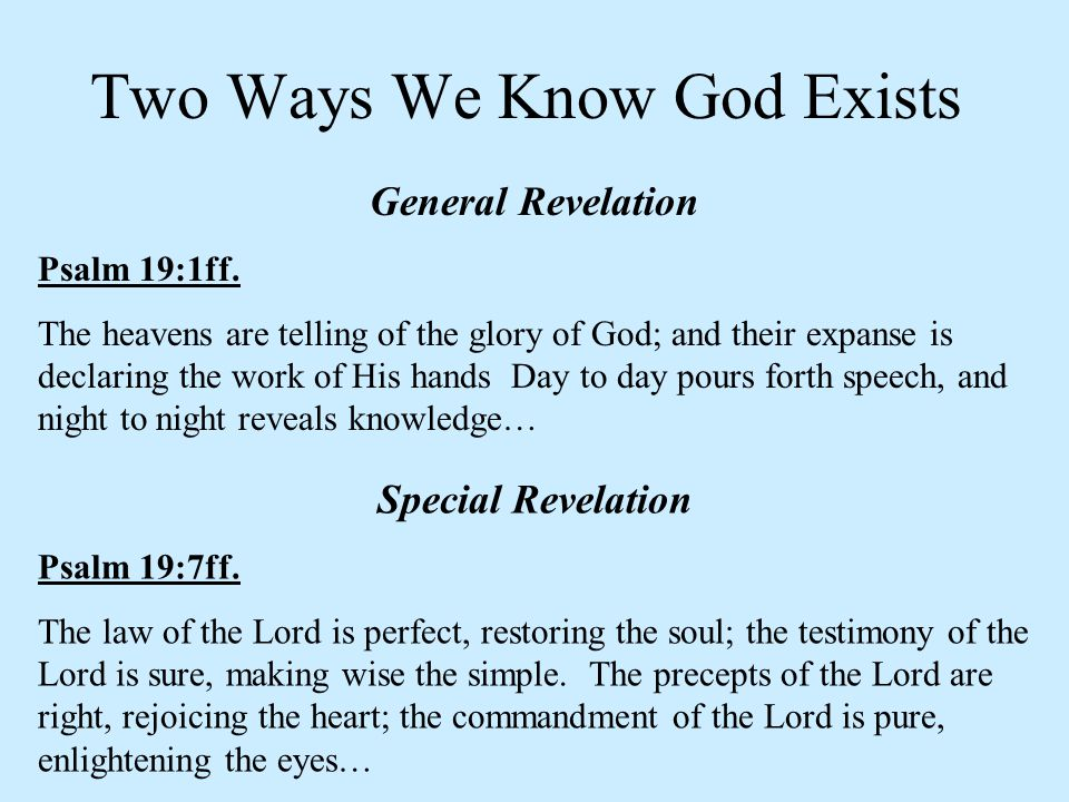 General Revelation Psalm 19:1ff. The heavens are telling of the glory of God; and their expanse is declaring the work of His hands Day to day pours fo