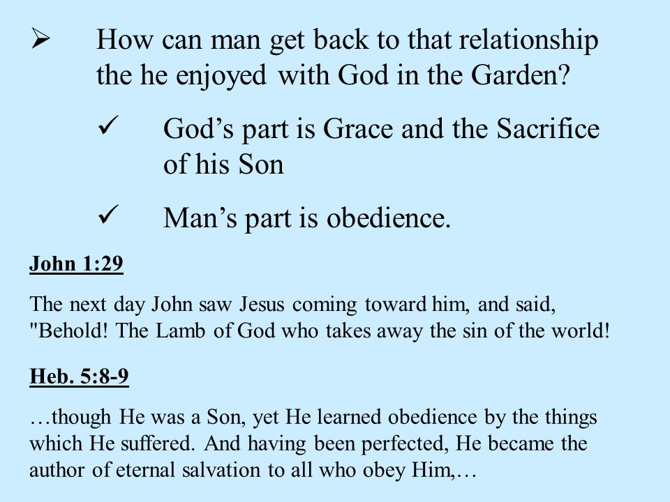  How can man get back to that relationship the he enjoyed with God in the Garden.