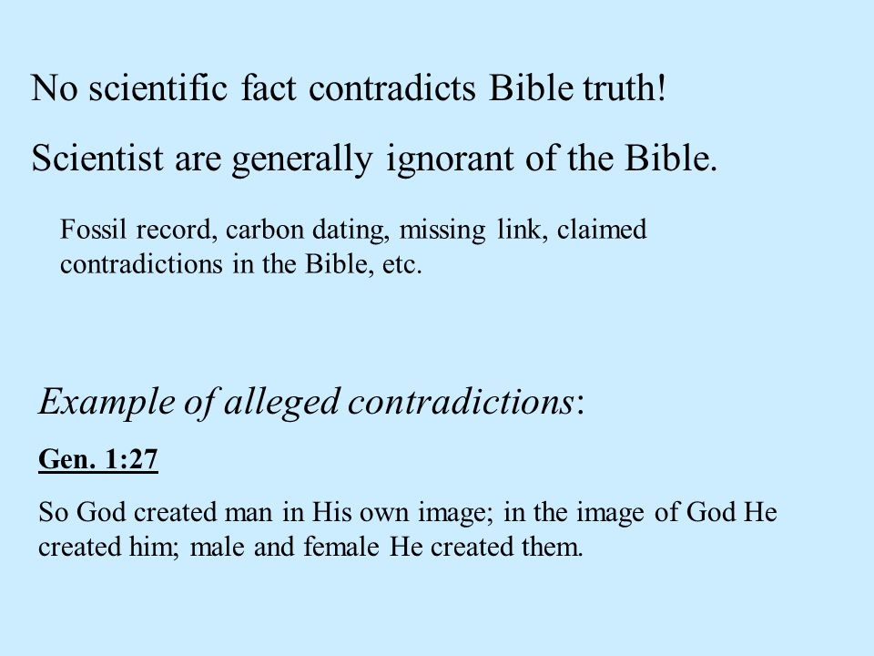 No scientific fact contradicts Bible truth.Scientist are generally ignorant of the Bible.