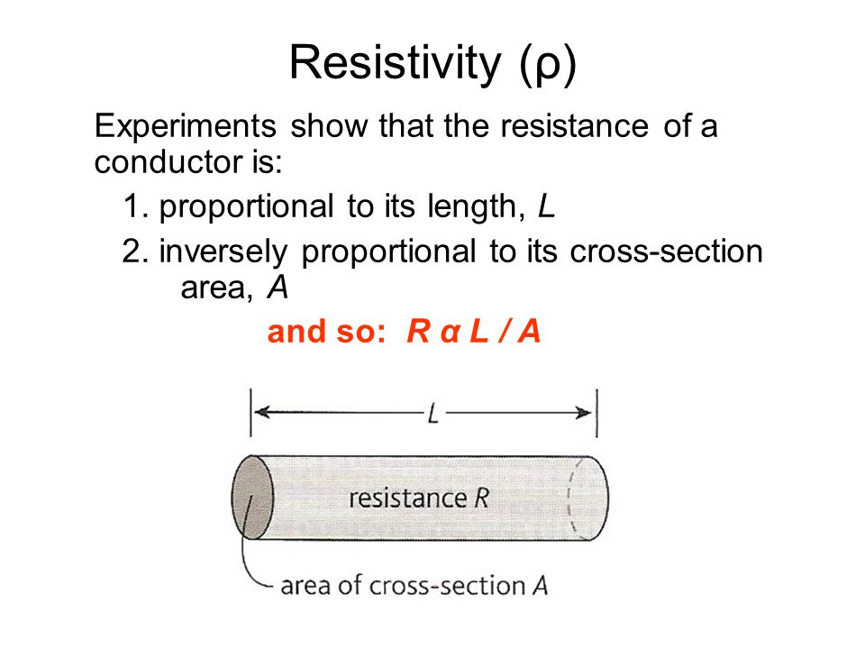 Resistivity (ρ) Experiments show that the resistance of a conductor is: 1.