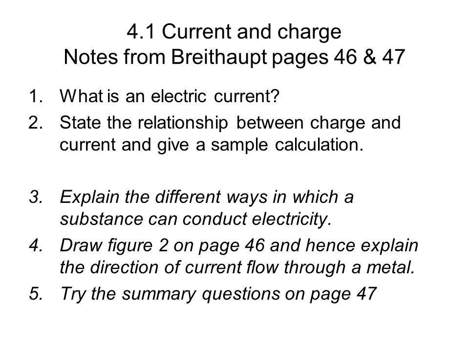 4.1 Current and charge Notes from Breithaupt pages 46 & 47 1.What is an electric current.